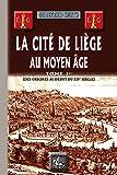 La cité de Liège au Moyen Age (Tome 1, Des origines au début du XIVe siècle)