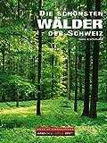 Die schönsten Wälder der Schweiz (Best of switzerland) - Heinz Staffelbach