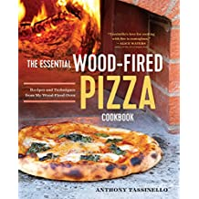 The Essential Wood Fired Pizza Cookbook: Recipes and Techniques From My Wood Fired Oven (English Edition)
