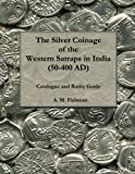 The Silver Coinage of the Western Satraps in India, 50-400 Ad: Catalogue and Rarity Guide: Volume 1 (The Coinage of the Western Satraps in India (50-400 Ad))