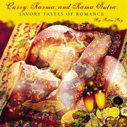 Curry, Karma and Kama Sutra: Savoury Tastes of Romance by Ratna Ray (2009-06-19)