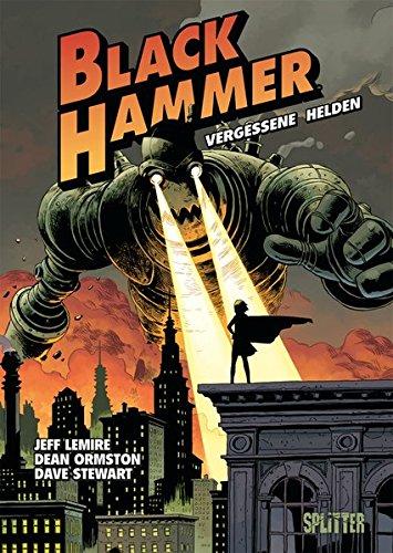 Black Hammer. Band 1: Vergessene Helden (Hammer Team)