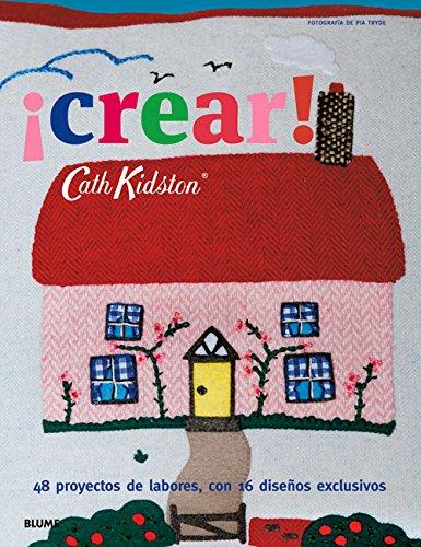 Cath Kidston. crear!: 48 proyectos de labores, con 16 diseños exclusivos