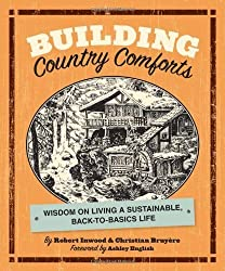 Building Country Comforts: Wisdom on Living a Sustainable, Back-to-Basics Life by Robert Inwood (2011-05-03)