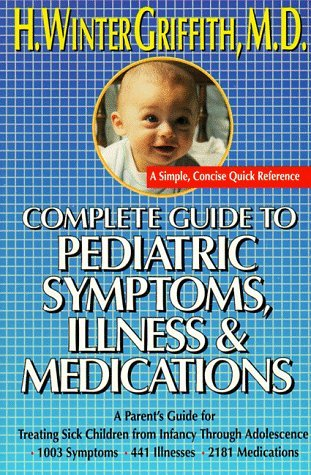 Complete guide to pediatric symptoms, illness and medication by H. Winter Griffith (1989-07-12)