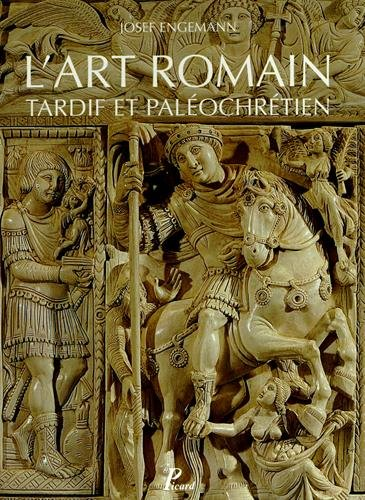 L'art romain : Volume 5 : L'art romain tardif et paléochrétien de Constantin à Justinien