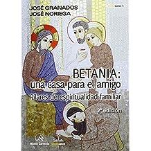 BETANIA: una casa para el amigo: Pilares de espiritualidad familiar (Didaskalos)