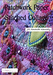 Patchwork Paper Stitched Collage: a creative textile and mixed media project (Creative textile and mixed media projects Book 2)