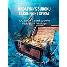 Madalynn's Sudoku Large Print Spiral: 100 Large & Hard Sudoku Puzzles – 1 Per Page