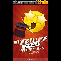 10 TOURS DE MAGIE super faciles pour bluffer tes amis à coup sûr!: Livre de magie pour enfants à partir de 12 ans