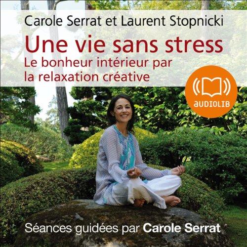 Une vie sans stress: Le bonheur intrieur par la relaxation crative