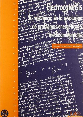Electrocatálisis.: Su relevancia en la resolución de problemas energéticos y medioambientales (Documentos de trabajo) por Jaime González Velasco