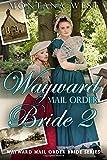 Wayward Mail Order Bride 2 (Wayward Mail Order Brides Series (Christian Mail Order Brides), Band 2)