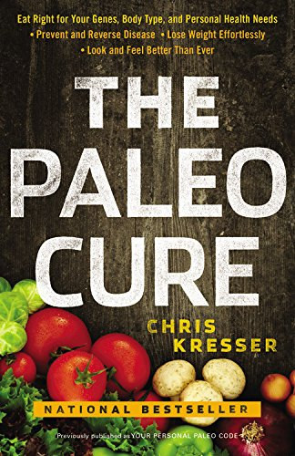 The Paleo Cure: Eat Right for Your Genes, Body Type, and Personal Health Needs - Prevent and Reverse Disease, Lose Weight Effortlessl
