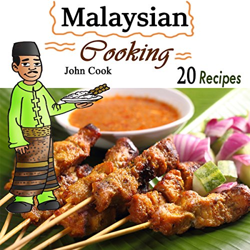Malaysian Cooking: 20 Malaysian Cookbook Recipes: Delicious Southeast Asia Food - John Cook - Unabridged
