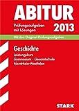 Abitur-Prüfungsaufgaben Gymnasium/Gesamtschule Nordrhein-Westfalen; Geschichte Leistungskurs 2013; Mit den Original-Prüfungsaufgaben 2009-2012 mit Lösungen