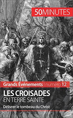 Les croisades en Terre sainte: Délivrer le tombeau du Christ (Grands Événements t. 12) par Julie Lorang