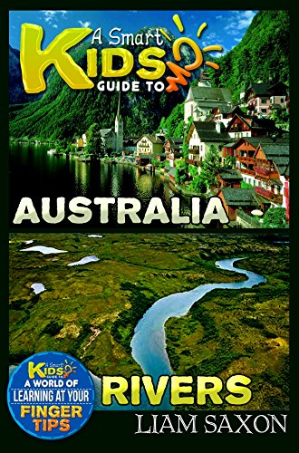 a-smart-kids-guide-to-australia-and-rivers-a-world-of-learning-at-your-fingertips-english-edition
