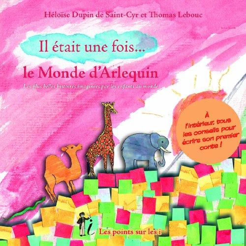 Il était une fois. le Monde d'Arlequin : Les plus belles histoires imaginées par les enfants du monde