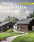 Tirol unter alten Dächern: Das Museum Tiroler Bauernhöfe. Mit Bildern von Roland Defrancesco