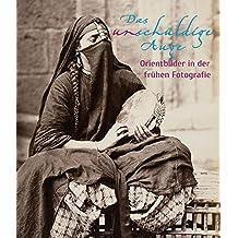 Das unschuldige Auge: Orientbilder in der frühen Fotografie (1839-1911)