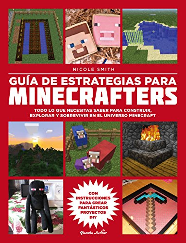 Guía de estrategias para minecrafters: Todo lo que necesitas saber para construir, explorar y sobrevivir en el universo Minecraft por Nicole Smith