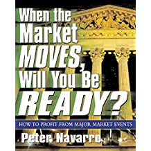When the Market Moves, Will You Be Ready?: How to Profit from Major Market Events by Peter Navarro (2004-01-01)