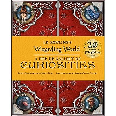 J.K. Rowling's Wizarding World : A Pop-Up Gallery of Curiosities