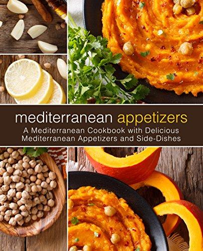 Mediterranean Appetizers: A Mediterranean Cookbook with Delicious Mediterranean Appetizers and Side-Dishes (English Edition)