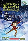 Eerie Elementary #5: School Freezes Over! A Branches Book (The Eerie Elementary)