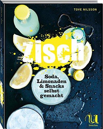 Preisvergleich Produktbild Zisch!: Soda, Limonaden & Snacks selbst gemacht