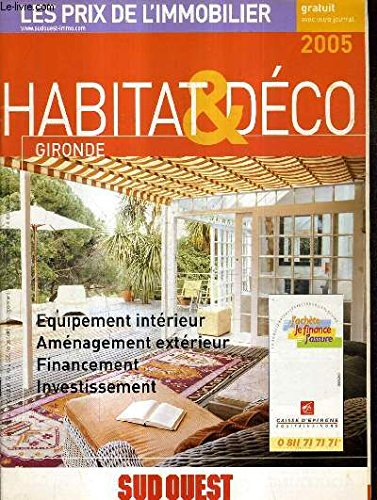 HABITAT & DECO GIRONDE 2005 - Les energies renouvelables - les solutions climatiques - rénovation des fenêtres neuves - les terrasses et coins repas - les allées de jardin et l'éclairage - gironde la hausse continu - la cocpropriété etc.