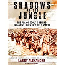 Shadows in the Jungle: The Alamo Scouts Behind Japanese Lines in World War Two