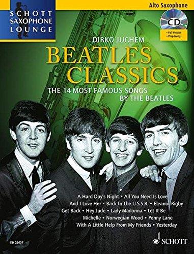 Beatles Classics: The 14 Most Famous Songs by The Beatles. Alt-Saxophon. Ausgabe mit CD. (Schott...