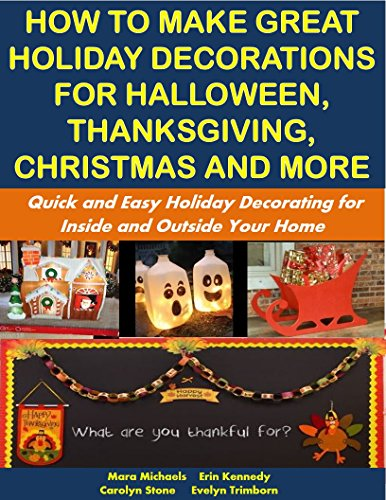 liday Decorations for Halloween, Thanksgiving, Christmas and More: Quick and Easy Holiday Decorating for Inside and Outside Your Home: Holiday Entertaining (English Edition) ()