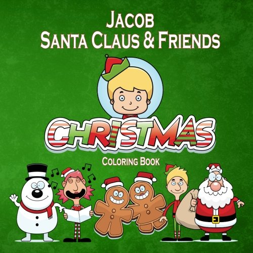 Jacob, Santa Claus & Friends Christmas Coloring Book (Personalized Books for Children)