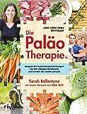 Die Paläo-Therapie: Stoppen Sie Autoimmunerkrankungen mit der richtigen Ernährung und werden Sie wieder gesund