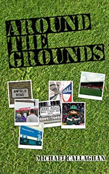 Around The Grounds (English Edition) par [Callaghan, Michael]