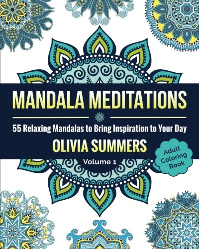Adult Coloring Book: 55 Relaxing Mandalas to Bring Inspiration to Your Day: Volume 1 (Mandala Meditations)