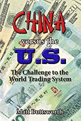 China Versus the US - The Chinese Challenge to the World Trading System