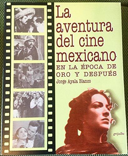La aventura del cine mexicano: En la epoca de oro y despues...