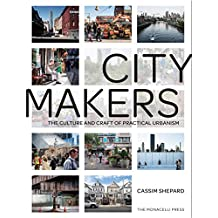 Citymakers: The Culture and Craft of Practical Urbanism