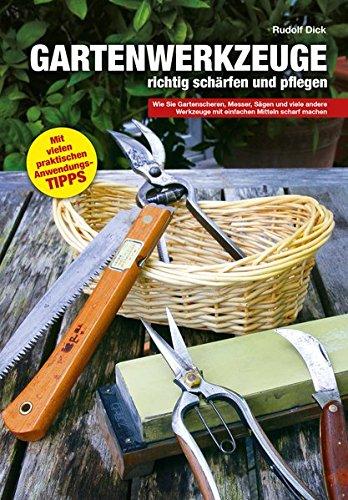 Preisvergleich Produktbild Gartenwerkzeuge richtig schärfen und pflegen: Wie Sie Gartenscheren, Messer, Sägen und viele andere Werkzeuge mit einfachen Mitteln scharf machen