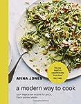 A Modern Way to Cook: 150+ Vegetarian...