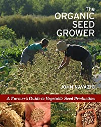 The Organic Seed Grower: A Farmer's Guide to Vegetable Seed Production by John Navazio (2012-12-17)