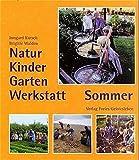 Natur-Kinder-Garten-Werkstatt, Sommer - Irmgard Kutsch, Brigitte Walden
