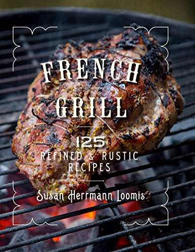 French Grill: 125 Refined & Rustic Recipes (English Edition)