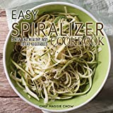 Easy Spiralizer Cookbook: A New and Healthy Way to Eat Vegetables (Spiralizer, Spiralizer Cookbook, Spiralizer Recipes Book 1)