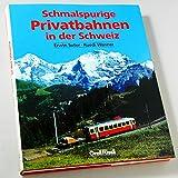 Schmalspurige Privatbahnen in der Schweiz - Erwin Suter und Ruedi Wanner