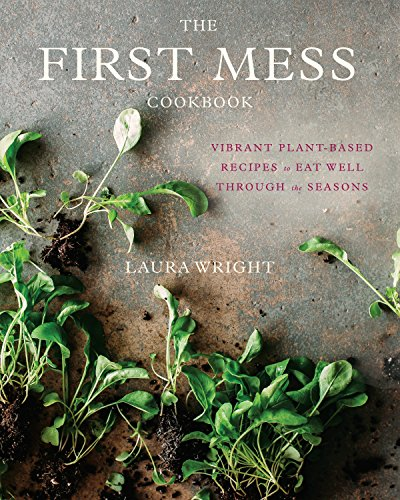 The First Mess Cookbook por Laura Wright